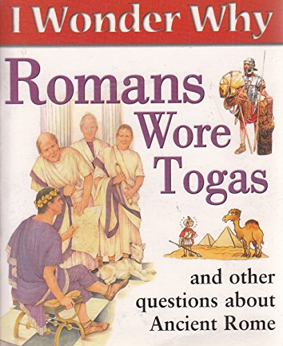 I Wonder Why Romans Wore Togas and Other Questions About Ancient Rome: Fiona Macdonald