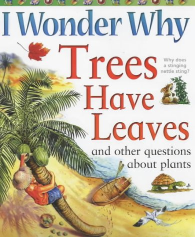 9780753408957: I Wonder Why Trees Have Leaves and Other Questions About Plants (I wonder why series)