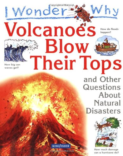 9780753409350: I Wonder Why Volcanoes Blow Their Tops and Other Questions about Natural Disasters