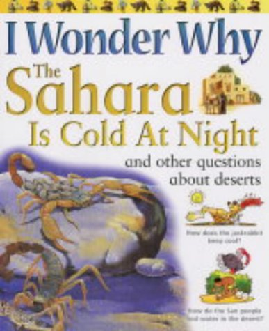 9780753409510: I Wonder Why the Sahara Is Cold at Night: And Other Questions About Deserts (I Wonder Why)