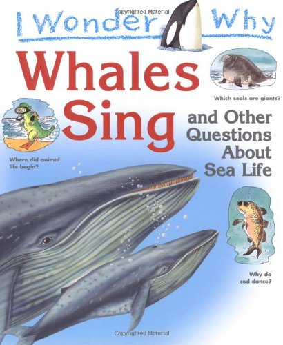 9780753412923: I Wonder Why Whales Sing: And Other Questions About Sea Life (I Wonder Why)