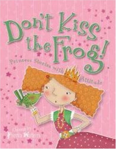 9780753413043: Don't Kiss the Frog!: Princess Stories with Attitude
