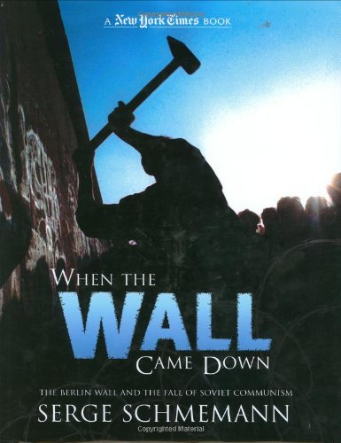 When the Wall Came Down: The Berlin Wall and the Fall of Communism (New York Times Book): Serge ...