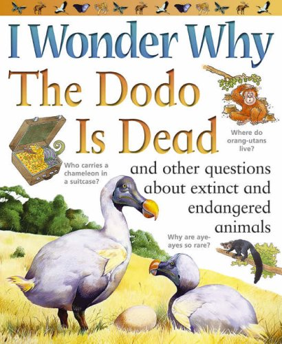 9780753414460: I Wonder Why the the Dodo Is Dead: And Other Questions About Extinct and Endangered Animals (I Wonder Why): And Other Questions About Extinct and Endangered Animals (I Wonder Why)