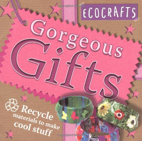 9780753414538: Gorgeous Gifts: Use Recycled Materials to Make Cool Crafts (Ecocrafts): Use Recycled Materials to Make Cool Crafts (Ecocrafts)