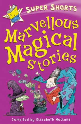 Marvellous Magical Stories (Super Shorts) (Super Shorts): Elizabeth Holland and Sarah Horne