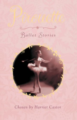 9780753416303: Pirouette: Ballet Stories: An Ensemble of Ballet Stories