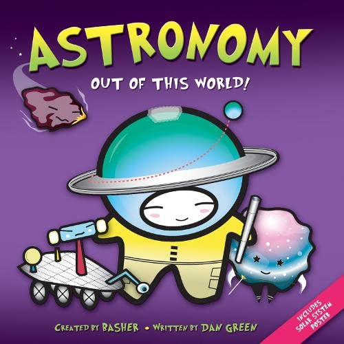 9780753417614: Basher: Astronomy: Out of this World!