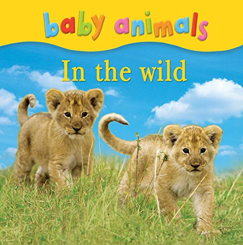 Baby Animals: in the Wild (Hardcover): Kingfisher
