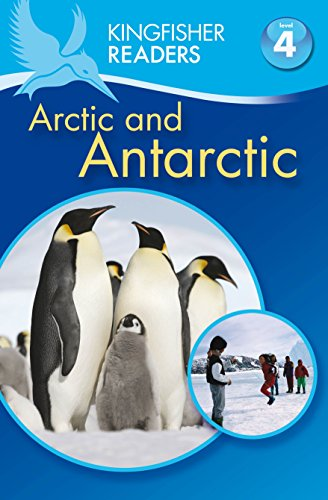 Kingfisher Readers: Arctic and Antarctic (Level 4: Reading Alone) (Paperback): Philip Steele