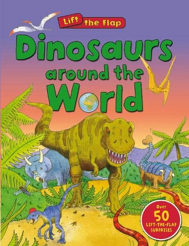 9780753432600: Dinosaurs Around the World (Lift the Flap)