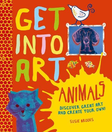 9780753435762: Get Into Art: Animals: Discover great art - and create your own!