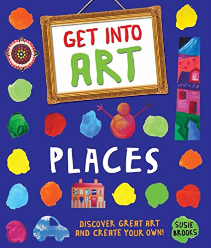 9780753438541: Get Into Art: Places: Discover great art and create your own!