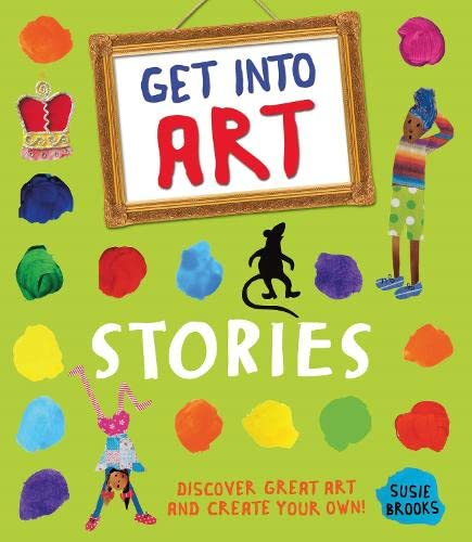 9780753438558: Get into Art: Stories: Discover Great Art and Create Your Own!