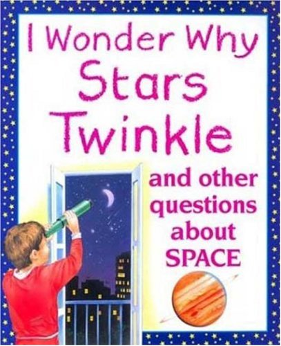 9780753450451: I Wonder Why Stars Twinkle: And other Questions About Space
