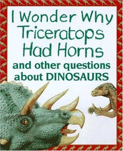 9780753450659: I Wonder Why Triceratops Had Horns: and Other Questions about Dinosaurs