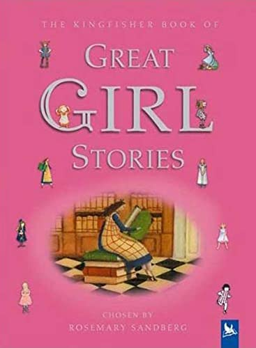9780753452073: The Kingfisher Book of Great Girl Stories: A Treasury of Classics from Children's Literature