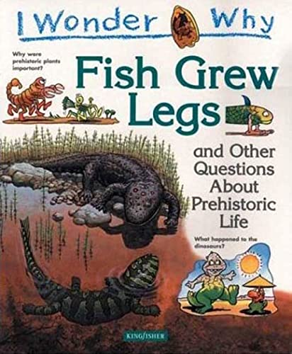 9780753453674: I Wonder Why Fish Grew Legs: and other Questions about Prehistoric Life