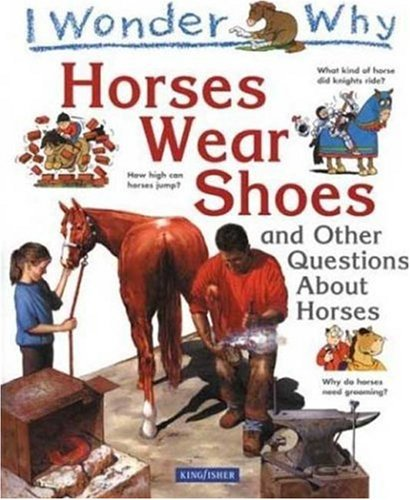 9780753454473: I Wonder Why Horses Wear Shoes: And Other Questions About Horses