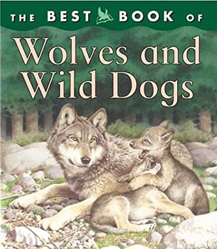 9780753455746: The Best Book of Wolves and Wild Dogs (Best Books of)
