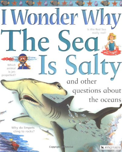 I Wonder Why the Sea Is Salty: and Other Questions About the Oceans (9780753456118) by Ganeri, Anita