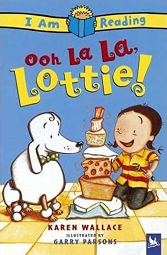 9780753457160: Ooh La La, Lottie! (I Am Reading)