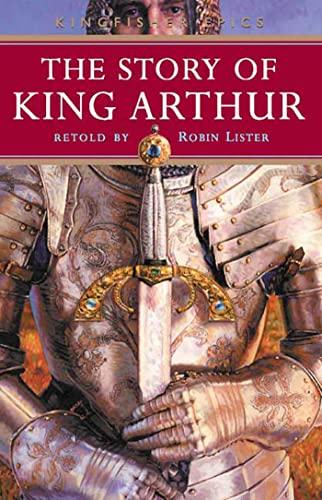 9780753457245: The Story of King Arthur (Kingfisher Epics)