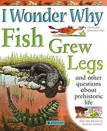 9780753457627: I Wonder Why Fish Grew Legs: and Other Questions About Prehistoric Life