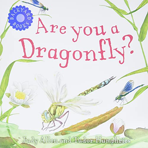 Are You a Dragonfly? (Backyard Books): Judy Allen; Tudor Humphries