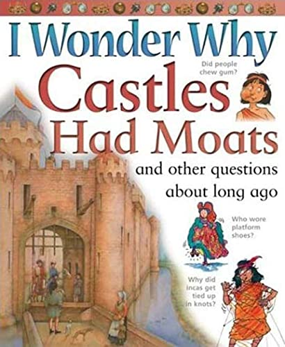 9780753458099: I Wonder Why Castles Had Moats: And Other Questions About Long Ago