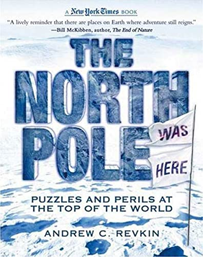 9780753461389: The North Pole Was Here: Puzzles and Perils at the Top of the World (New York Times Books)