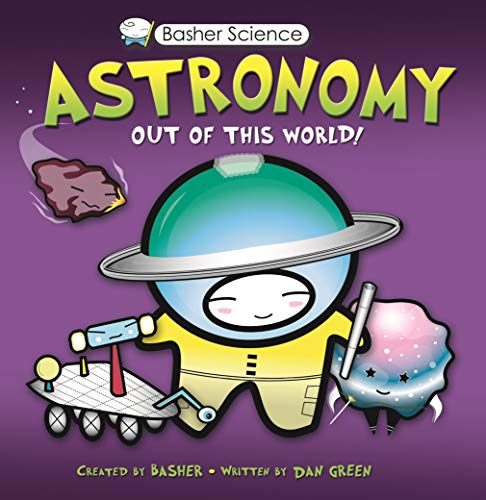 9780753462904: Basher Science: Astronomy: Out of this World!