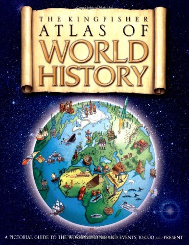 The Kingfisher Atlas of World History: A pictoral guide to the world's people and events, ...