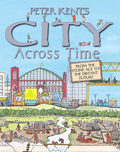 9780753464007: Peter Kent's City Across Time