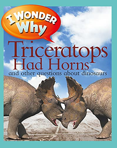 9780753465233: I Wonder Why Triceratops Had Horns: and Other Questions about Dinosaurs