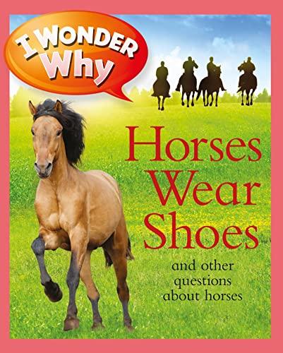9780753465264: I Wonder Why Horses Wear Shoes