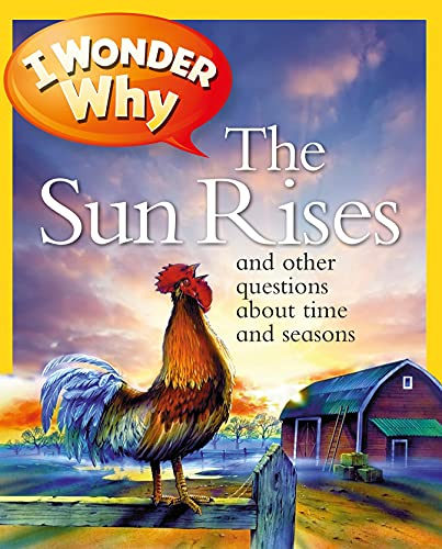 9780753465295: I Wonder Why the Sun Rises: and Other Questions About Time and Seasons