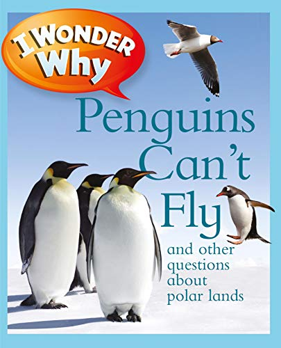 I Wonder Why Penguins Can't Fly: And Other Questions About Polar Lands (9780753465301) by Pat Jacobs