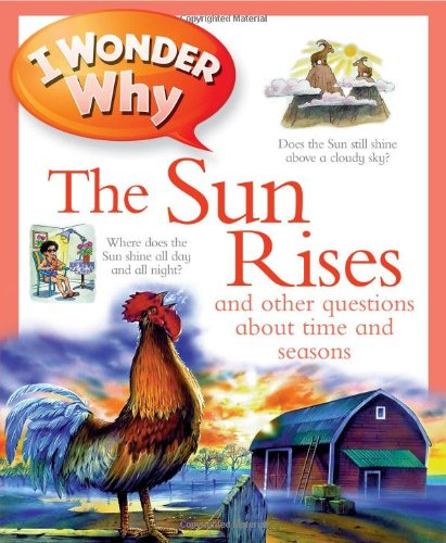 9780753465615: I Wonder Why the Sun Rises: and Other Questions About Time and Seasons