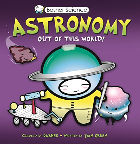 9780753466179: Basher Science: Astronomy: Out of this World!