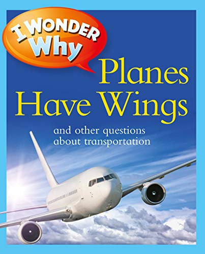 9780753467039: I Wonder Why Planes Have Wings: And Other Questions About Transportation