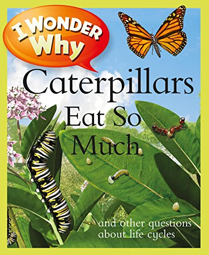 9780753467077: I Wonder Why Caterpillars Eat So Much: And Other Questions about Life Cycles (I Wonder Why (Paperback))
