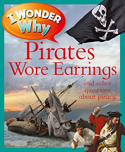 I Wonder Why Pirates Wore Earrings: and other questions about piracy (9780753467916) by Pat Jacobs