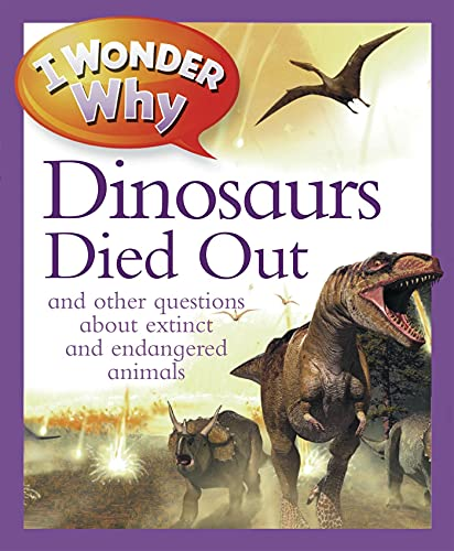 9780753469538: I Wonder Why the Dinosaurs Died Out: and other questions about extinct and endangered animals