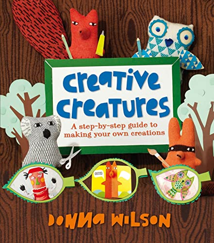 9780753470527: Donna Wilson's Creative Creatures: A Step-By-Step Guide to Making Your Own Creations