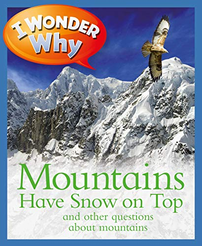 9780753473610: I Wonder Why Mountains Have Snow on Top: and Other Questions About Mountains