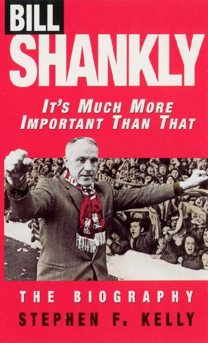 9780753500033: Bill Shankly: It's Much More Important Than That: The Biography