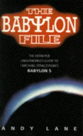 9780753500491: The Babylon File: The Definitive Unauthorised Guide to J. Michael Straczynski's TV Series Babylon 5 (Virgin)