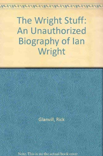 9780753500767: THE WRIGHT STUFF: AN UNAUTHORIZED BIOGRAPHY OF IAN WRIGHT