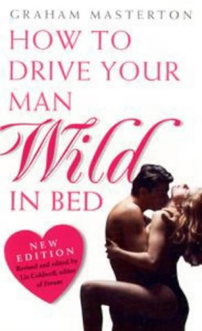 9780753501481: How to Drive Your Man Wild in Bed